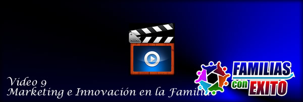 09 Marketing e Innovacion en las Relaciones Familiares